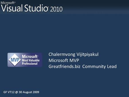 Chalermvong Vijitpiyakul Microsoft MVP Greatfriends.biz Community Lead GF 30 August 2009.