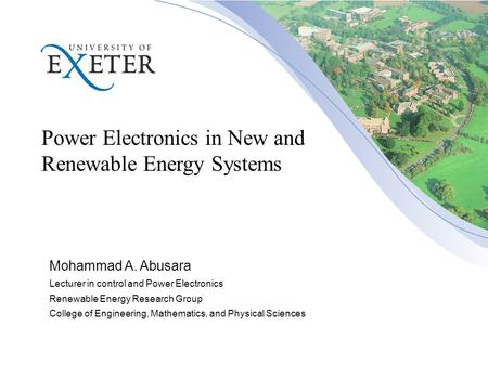 Power Electronics in New and Renewable Energy Systems Mohammad A. Abusara Lecturer in control and Power Electronics Renewable Energy Research Group College.