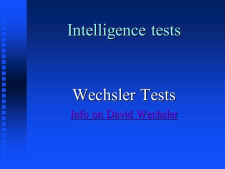 Intelligence tests Wechsler Tests Info on David Wechsler Info on David Wechsler.