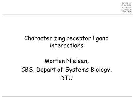 Characterizing receptor ligand interactions Morten Nielsen, CBS, Depart of Systems Biology, DTU.