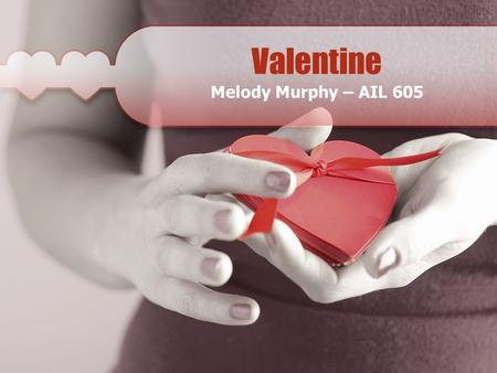 Valentine Melody Murphy – AIL 605 Valentine - Text Valentine's or Saint Valentine's Valentine's or Saint Valentine's is a holiday celebrated on February.