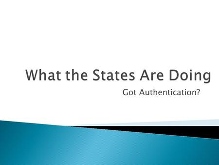 Got Authentication?.  2007 with 2009-10 update  which states have adopted web versions as official and authentic?  AELIC, GRC and other AALL volunteers.