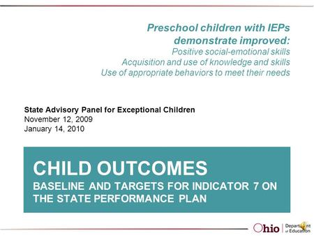 CHILD OUTCOMES BASELINE AND TARGETS FOR INDICATOR 7 ON THE STATE PERFORMANCE PLAN State Advisory Panel for Exceptional Children November 12, 2009 January.