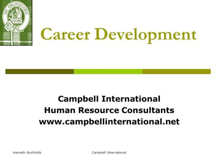 Kenneth BuchholtzCampbell International Career Development Campbell International Human Resource Consultants www.campbellinternational.net.