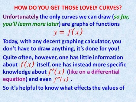 HOW DO YOU GET THOSE LOVELY CURVES? Unfortunately the only curves we can draw (so far, you'll learn more later) are graphs of functions Today, with any.