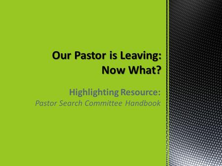 Highlighting Resource: Pastor Search Committee Handbook.
