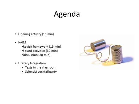 Agenda Opening activity (15 min) I-AIM Revisit framework (15 min) Sound activities (30 min) Discussion (20 min) Literacy Integration Texts in the classroom.