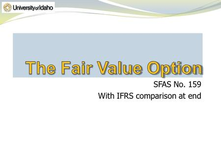 SFAS No. 159 With IFRS comparison at end. A very simple company that starts with one asset and one liability – to keep it simple!