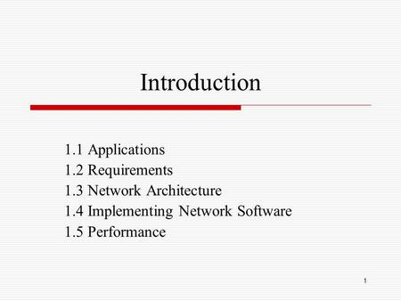 1 Introduction 1.1 Applications 1.2 Requirements 1.3 Network Architecture 1.4 Implementing Network Software 1.5 Performance.