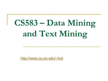 CS583 – Data Mining and Text Mining