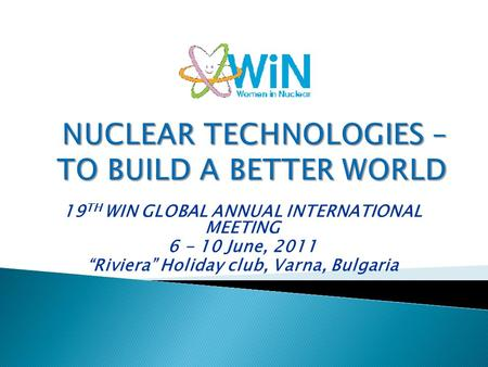 "19 TH WIN GLOBAL ANNUAL INTERNATIONAL MEETING 6 - 10 June, 2011 ""Riviera"" Holiday club, Varna, Bulgaria."