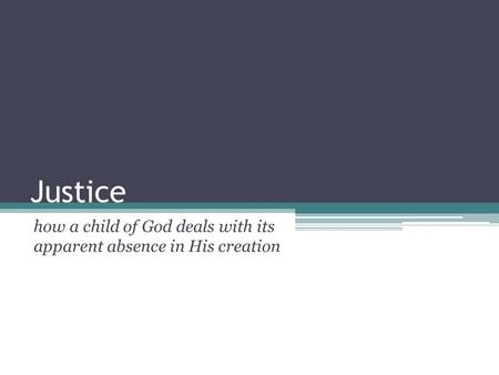 Justice how a child of God deals with its apparent absence in His creation.