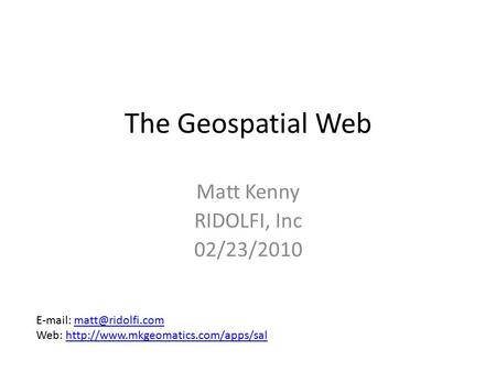 The Geospatial Web Matt Kenny RIDOLFI, Inc 02/23/2010   Web: