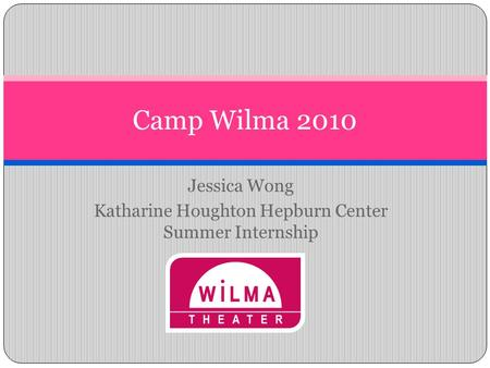 Jessica Wong Katharine Houghton Hepburn Center Summer Internship Camp Wilma 2010.