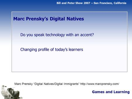 "Marc Prensky's Digital Natives Do you speak technology with an accent? Changing profile of today's learners Games and Learning Marc Prensky ""Digital Natives/Digital."