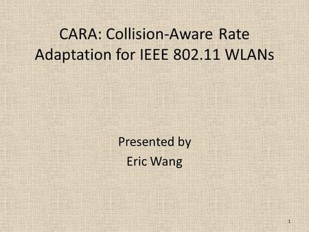 CARA: Collision-Aware Rate Adaptation for IEEE 802.11 WLANs Presented by Eric Wang 1.