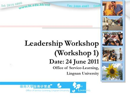 Leadership Workshop (Workshop 1) Date: 24 June 2011 Office of Service-Learning, Lingnan University.