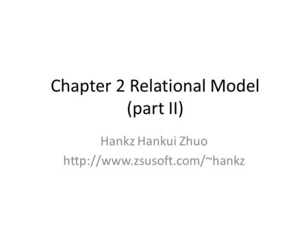 Chapter 2 Relational Model (part II) Hankz Hankui Zhuo