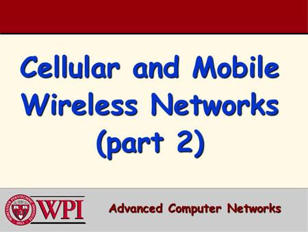 Cellular and <strong>Mobile</strong> Wireless Networks (part 2) Advanced <strong>Computer</strong> Networks.