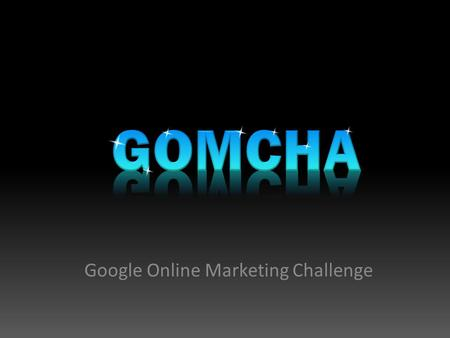 Google Online Marketing Challenge JANFEBMARAPRMAYJUN/JUL First Class (1/20) Create Teams Select Team Captain Select Business.