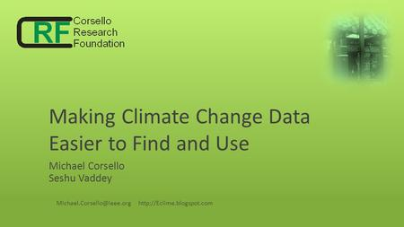 Making Climate Change Data Easier to Find and Use Michael Corsello Seshu Vaddey