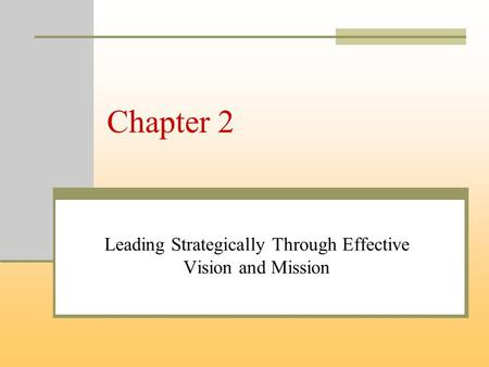 Chapter 2 Leading Strategically Through Effective Vision and Mission.