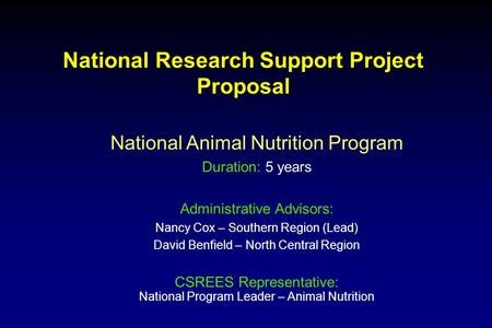 National Research Support Project Proposal National Animal Nutrition Program Duration: 5 years Administrative Advisors: Nancy Cox – Southern Region (Lead)