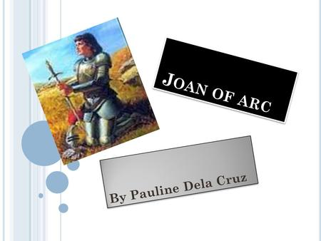 J OAN OF ARC By Pauline Dela Cruz. L EARNING I NTENTION We are learning to research some information about Joan of Arc.