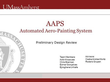 Enter Dept name in Title Master Preliminary Design Review AAPS Automated Aero-Painting System Team Members: Adib Khozouee Chris Brennan Edmar Gonçalves.