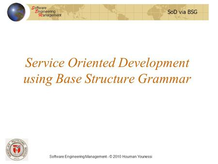 SoD via BSG S oftware E ngineering M anagement Software Engineering Management - © 2010 Houman Younessi Service Oriented Development using Base Structure.