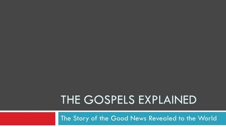 THE GOSPELS EXPLAINED The Story of the Good News Revealed to the World.