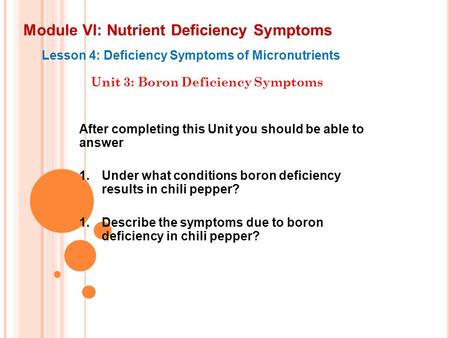 Module VI: Nutrient Deficiency Symptoms Lesson 4: Deficiency Symptoms of Micronutrients Unit 3: Boron Deficiency Symptoms After completing this Unit you.