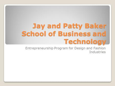 Jay and Patty Baker School of Business and Technology Entrepreneurship Program for Design and Fashion Industries.