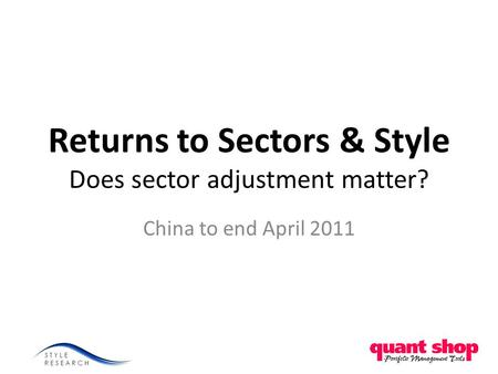 Returns to Sectors & Style Does sector adjustment matter? China to end April 2011.