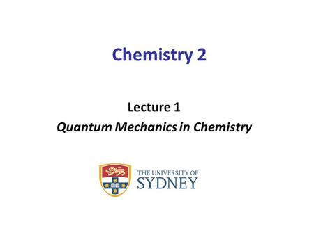 Chemistry 2 Lecture 1 Quantum Mechanics in Chemistry.
