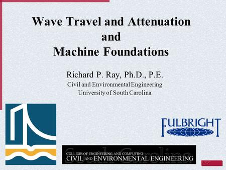 Wave Travel and Attenuation and Machine Foundations Richard P. Ray, Ph.D., P.E. Civil and Environmental Engineering University of South Carolina.