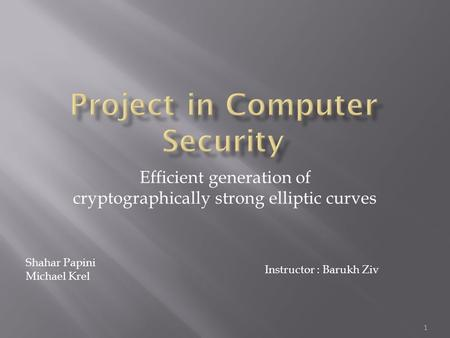 Efficient generation of cryptographically strong elliptic curves Shahar Papini Michael Krel Instructor : Barukh Ziv 1.