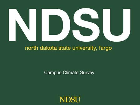 Campus Climate Survey. 2009 Campus Climate Survey Diversity Equity Community Help Us Get There President's Diversity Council www.ndsu.edu/diversity.