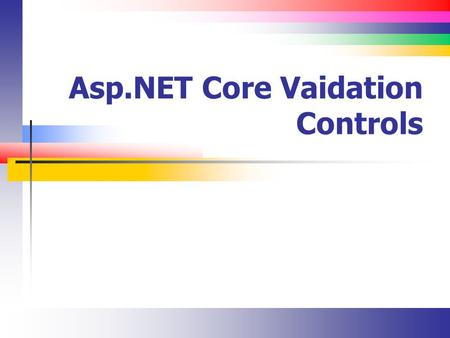 Asp.NET Core Vaidation Controls. Slide 2 ASP.NET Validation Controls (Introduction) The ASP.NET validation controls can be used to validate data on the.