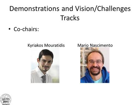 Demonstrations and Vision/Challenges Tracks Co-chairs: Kyriakos MouratidisMario Nascimento.