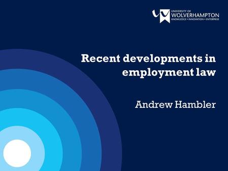 Recent developments in employment law Andrew Hambler.