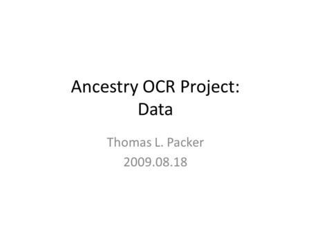 Ancestry OCR Project: Data Thomas L. Packer 2009.08.18.