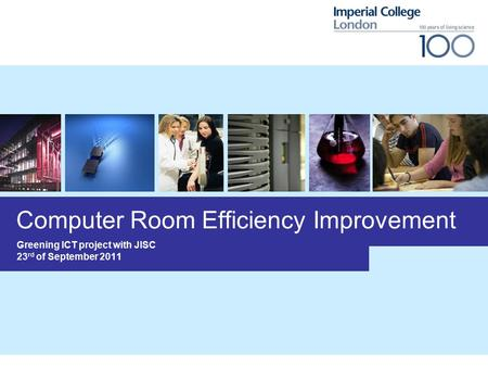 Computer Room Efficiency Improvement Greening ICT project with JISC 23 rd of September 2011.