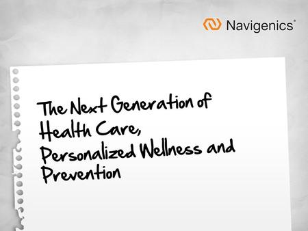 The Next Generation of Health Care, Personalized Wellness and Prevention.