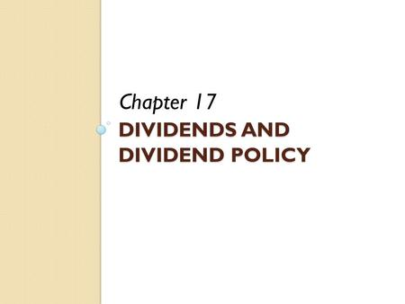 DIVIDENDS AND DIVIDEND POLICY Chapter 17. Corporate Taxes Value of the firm and WACC EBIT = $195 million; Tax rate = 35%; Debt = $155 million; Cost of.