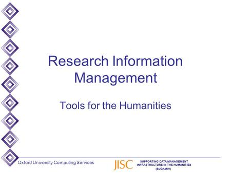 Oxford University Computing Services Research Information Management Tools for the Humanities.