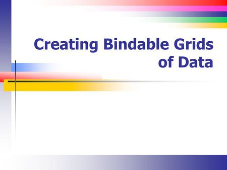 Creating Bindable Grids of Data. Slide 2 Lecture Overview Detailed discussion of using the GridView.