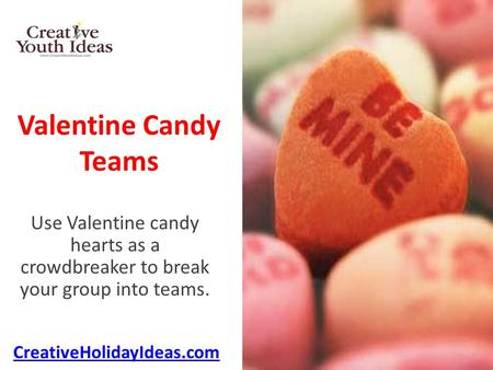 Valentine Candy Teams Use Valentine candy hearts as a crowdbreaker to break your group into teams. CreativeHolidayIdeas.com.