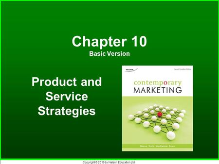 Copyright © 2010 by Nelson Education Ltd. Chapter 10 Basic Version Product and Service Strategies.