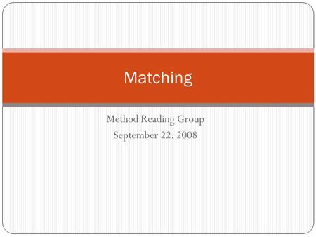 Method Reading Group September 22, 2008 Matching.